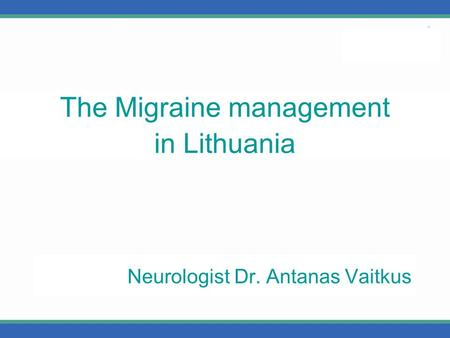 Neurologist Dr. Antanas Vaitkus The Migraine management in Lithuania.