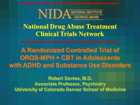 National Drug Abuse Treatment Clinical Trials Network National Drug Abuse Treatment Clinical Trials Network A Randomized Controlled Trial of OROS-MPH +