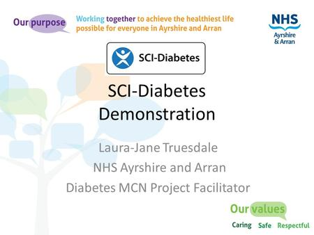 SCI-Diabetes Demonstration Laura-Jane Truesdale NHS Ayrshire and Arran Diabetes MCN Project Facilitator.