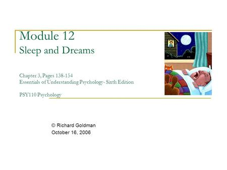 Module 12 Sleep and Dreams Chapter 3, Pages 138-154 Essentials of Understanding Psychology- Sixth Edition PSY110 Psychology © Richard Goldman October.