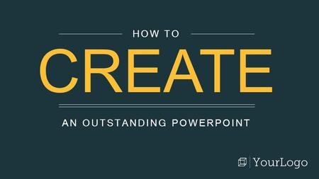AN OUTSTANDING POWERPOINT HOW TO CREATE. Use this as is a guide, not a manual. Play around with fonts, colors, and layouts to create a PowerPoint that.