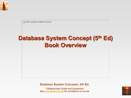 Database System Concepts, 5th Ed. ©Silberschatz, Korth and Sudarshan See www.db-book.com for conditions on re-usewww.db-book.com Database System Concept.