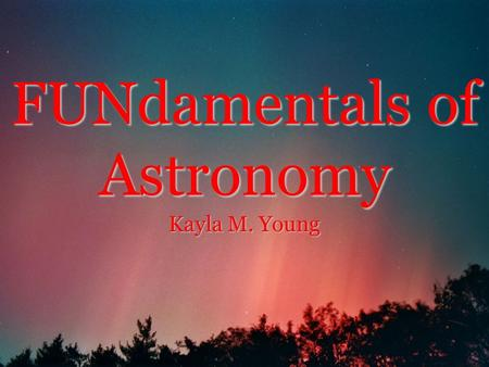 FUNdamentals of <strong>Astronomy</strong> Kayla M. Young. The Universe The big bang theory is an effort to explain the beginning of the Universe. The universe contains.