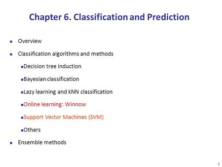 1 Chapter 6. Classification and Prediction Overview Classification algorithms and methods Decision tree induction Bayesian classification Lazy learning.