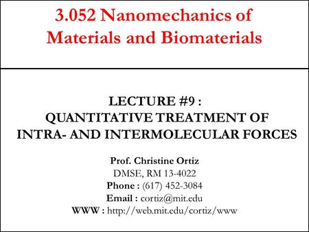 3.052 Nanomechanics of Materials and Biomaterials Prof. Christine Ortiz DMSE, RM 13-4022 Phone : (617) 452-3084   WWW :