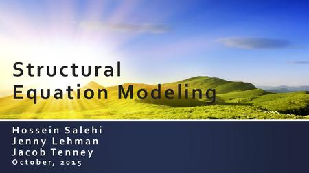 Structural Equation Modeling Hossein Salehi Jenny Lehman Jacob Tenney October, 2015.