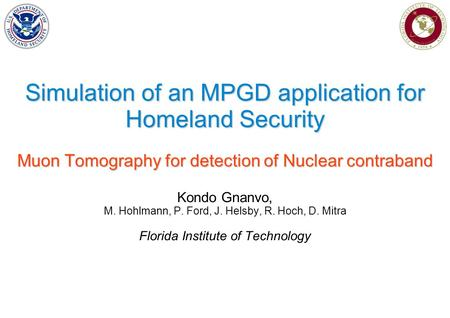 Simulation of an MPGD application for Homeland Security Muon Tomography for detection of Nuclear contraband Kondo Gnanvo, M. Hohlmann, P. Ford, J. Helsby,