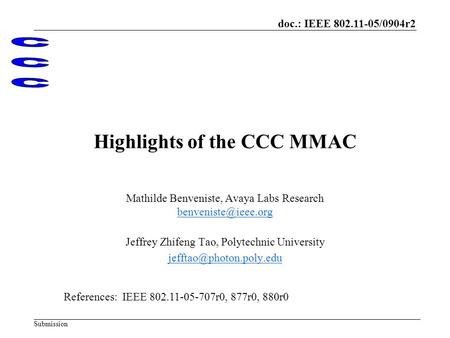 Doc.: IEEE 802.11-05/0904r2 Submission Highlights of the CCC MMAC Mathilde Benveniste, Avaya Labs Research Jeffrey Zhifeng Tao, Polytechnic.