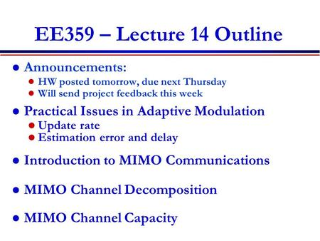 EE359 – Lecture 14 Outline Announcements: HW posted tomorrow, due next Thursday Will send project feedback this week Practical Issues in Adaptive Modulation.