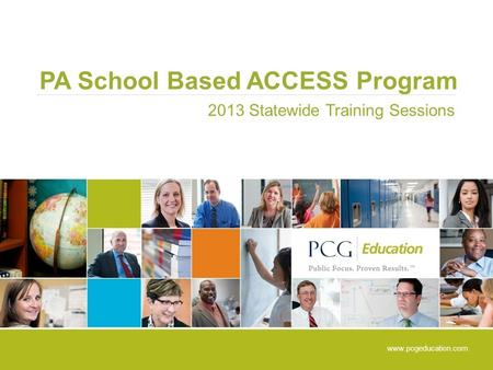 PA School Based ACCESS Program 2013 Statewide Training Sessions www.pcgeducation.com.