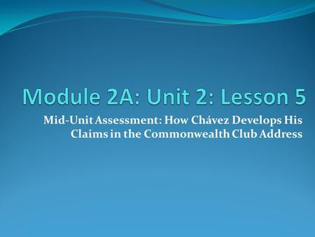 Mid-Unit Assessment: How Chávez Develops His Claims in the Commonwealth Club Address.