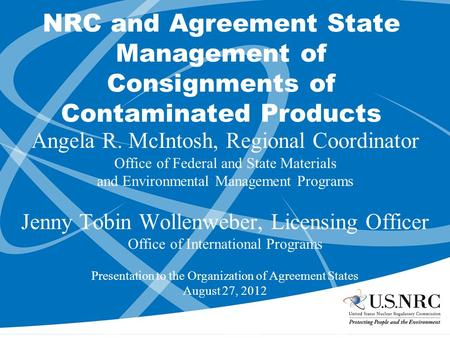 NRC and Agreement State Management of Consignments of Contaminated Products Angela R. McIntosh, Regional Coordinator Office of Federal and State Materials.