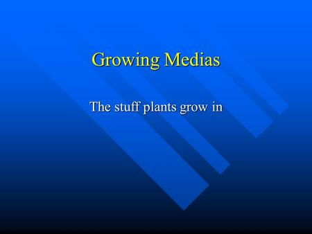 Growing Medias The stuff plants grow in. Things to Know Aeration: The presence of oxygen. Aeration: The presence of oxygen. Pore Spaces: Air holes between.