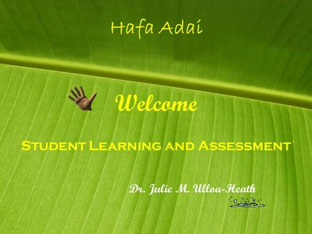 Hafa Adai Student Learning and Assessment Welcome Dr. Julie M. Ulloa-Heath.