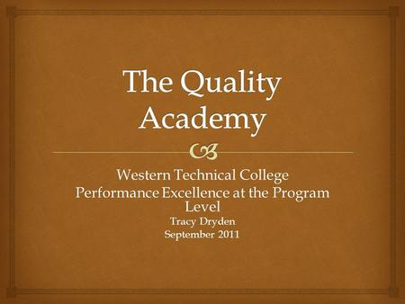 Western Technical College Performance Excellence at the Program Level Tracy Dryden September 2011.