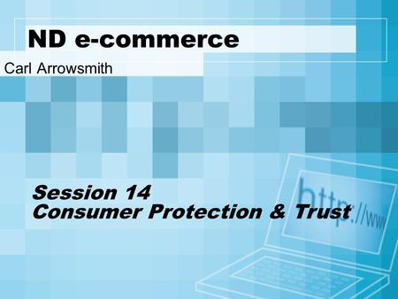 ND e-commerce Carl Arrowsmith Session 14 Consumer Protection & Trust.