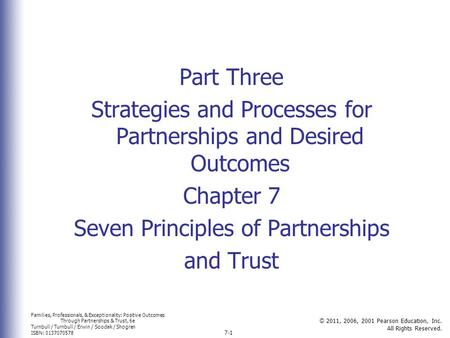 Families, Professionals, & Exceptionality: Positive Outcomes Through Partnerships & Trust, 6e Turnbull / Turnbull / Erwin / Soodak / Shogren ISBN: 0137070578.