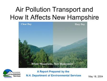 Air Pollution Transport and How It Affects New Hampshire A Report Prepared by the N.H. Department of Environmental Services May 18, 2004.