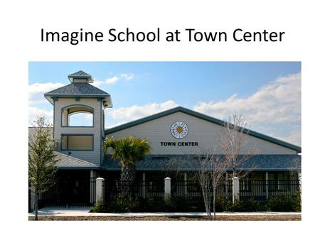 Imagine School at Town Center. 2013-2014 Achievements 2013 State School of Character 2013 CEP Promising Practices winner 2013 Imagine School's National.