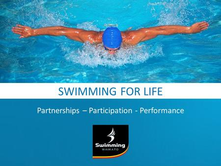 SWIMMING FOR LIFE Partnerships – Participation - Performance.
