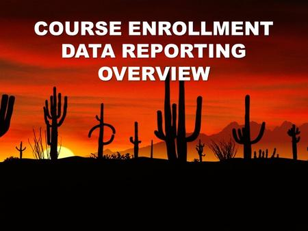COURSE ENROLLMENT DATA REPORTING OVERVIEW. Course Enrollment Data Reporting Cycle.