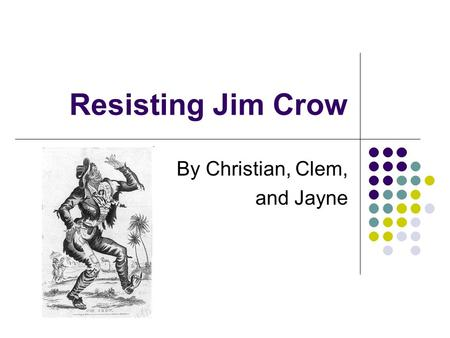 Resisting Jim Crow By Christian, Clem, and Jayne.