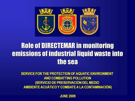 Role of DIRECTEMAR in monitoring emissions of industrial liquid waste into the sea SERVICE FOR THE PROTECTION OF AQUATIC ENVIRONMENT AND COMBATTING POLLUTION.