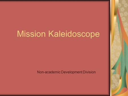 Mission Kaleidoscope Non-academic Development Division.