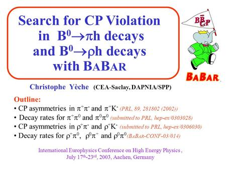 Search for CP Violation in B 0  h decays and B 0  h decays with B A B AR International Europhysics Conference on High Energy Physics, July 17 th -23.