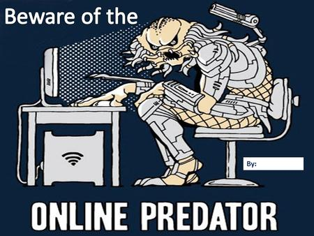 By:. Play the Predator movie Grooming is the process by which a predator gains the trust of potential victims.