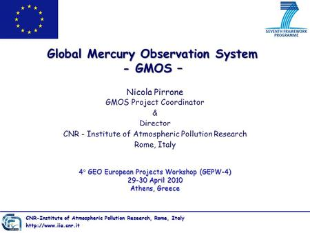 Nicola Pirrone GMOS Project Coordinator & Director CNR - Institute of Atmospheric Pollution Research Rome, Italy Global Mercury Observation System - GMOS.