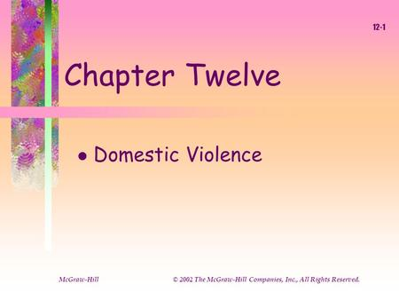 McGraw-Hill © 2002 The McGraw-Hill Companies, Inc., All Rights Reserved. 12-1 Chapter Twelve l Domestic Violence.
