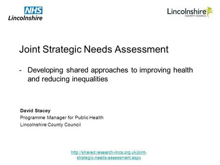 strategic-needs-assessment.aspx Joint Strategic Needs Assessment David Stacey Programme Manager for Public Health.