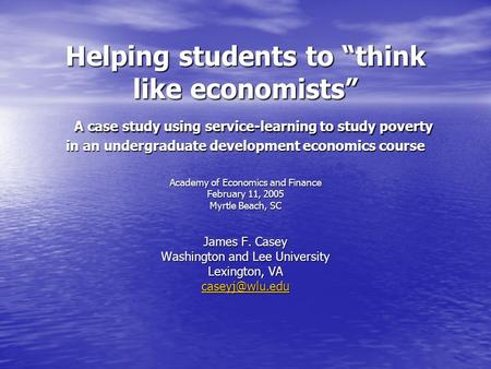 "Helping students to ""think like economists"" A case study using service-learning to study poverty in an undergraduate development economics course Academy."