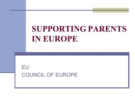 SUPPORTING PARENTS IN EUROPE EU COUNCIL OF EUROPE.