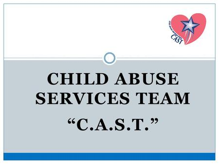 "CHILD ABUSE SERVICES TEAM ""C.A.S.T."". VIDEO The CAST Story."