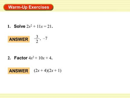 1.	Solve 2x2 + 11x = 21. ANSWER 3 2 ,  –7 2.	Factor 4x2 + 10x + 4.