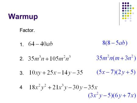 Warmup Factor. 1. 2. 3. 4. 10-3 Factoring Trinomials Objective: To factor quadratic trinomials. Standard 11.0.