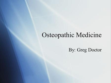 Osteopathic Medicine By: Greg Doctor. What is a D.O.?  D.O. stands for Doctor of Osteopathy. DOs are very similar to M.D.s in a sense that they are certified.