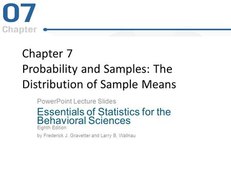 Chapter 7 Probability and Samples: The Distribution of Sample Means PowerPoint Lecture Slides Essentials of Statistics for the Behavioral Sciences Eighth.