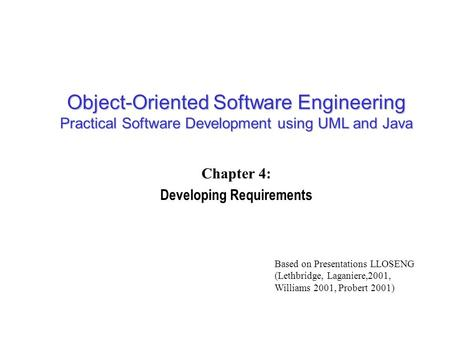 Object-Oriented Software Engineering Practical Software Development using UML and Java Chapter 4: Developing Requirements Based on Presentations LLOSENG.