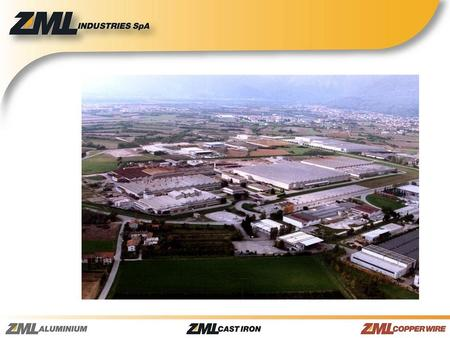 WHERE WE ARE ZML PLANTS HISTORY 1971 -Start of activity as a captive manufacturer of metal components for Zanussi, an Italian leading producer of household.