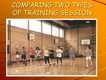 COMPARING TWO TYPES OF TRAINING SESSION