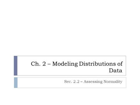 Ch. 2 – Modeling Distributions of Data Sec. 2.2 – Assessing Normality.