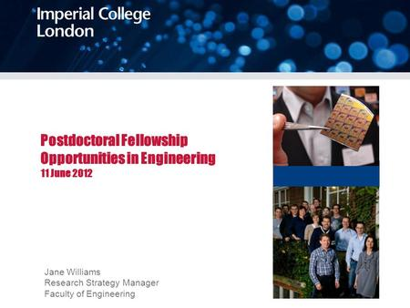 Postdoctoral Fellowship Opportunities in Engineering 11 June 2012 Jane Williams Research Strategy Manager Faculty of Engineering.