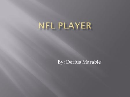 By: Derius Marable.  NFL is a national football league where professional athletes face each other on television.