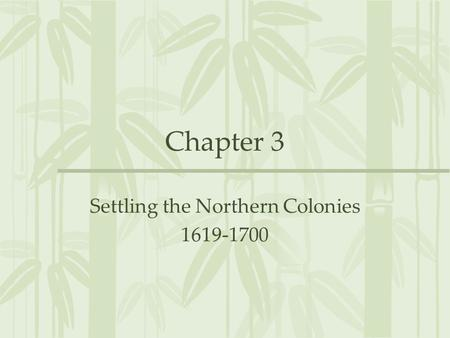 Chapter 3 Settling the Northern Colonies 1619-1700.