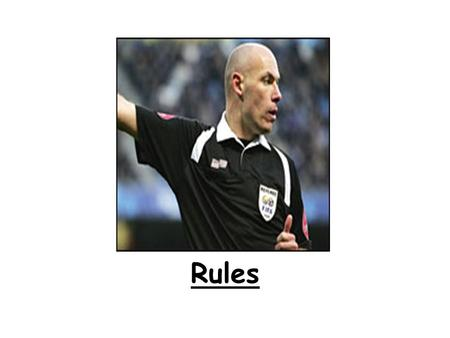 Rules Rules can either be written or unwritten. Written rules can be known as Laws or Formal rules. Unwritten rules allow performers to demonstrate good.