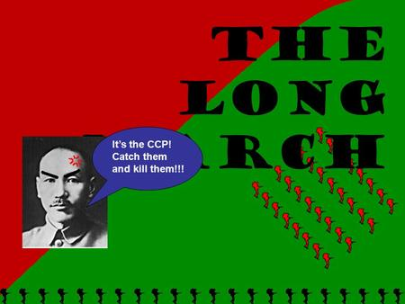 The Long March It's the CCP! Catch them and kill them!!!