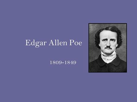 Edgar Allen Poe 1809-1849. Upbringing Mother died at age 2 Taken in by John Allan's family Attended University of Virginia Disowned by Allan family Began.
